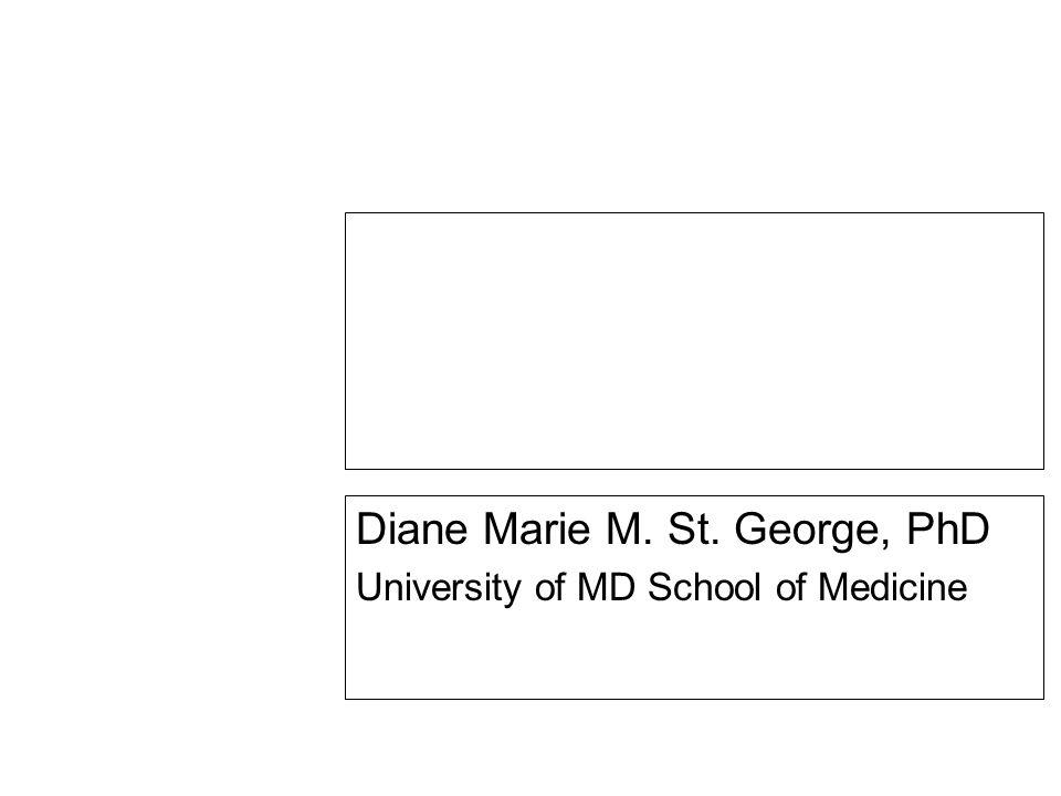 Teach Epidemiology Workshop—Day 2 Diane Marie M. St. George, PhD University of MD School of Medicine
