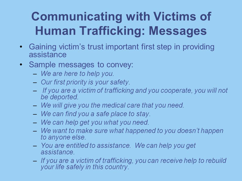 Communicating with Victims of Human Trafficking: Messages Gaining victim's trust important first step in providing assistance Sample messages to conve