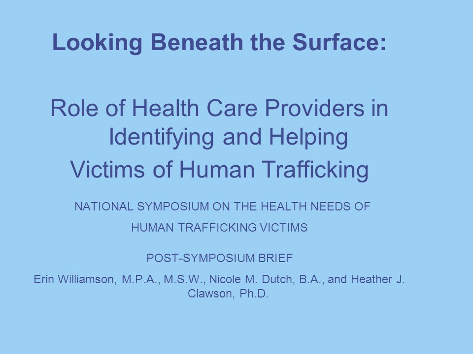 Presentation Overview Understanding human trafficking Identifying human trafficking victims Health problems of trafficking victims Special considerations when working with trafficking victims Support for victims through Trafficking Victims Protection Act of 2000 (the TVPA)