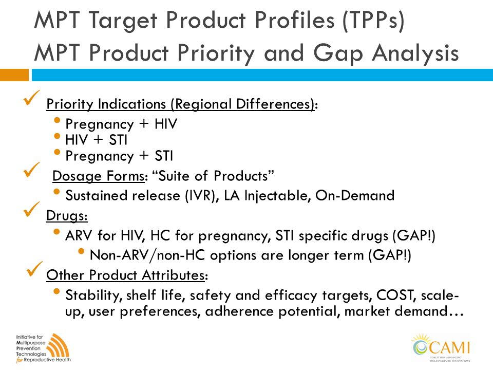 MPT Target Product Profiles (TPPs) MPT Product Priority and Gap Analysis Priority Indications (Regional Differences): Pregnancy + HIV HIV + STI Pregna