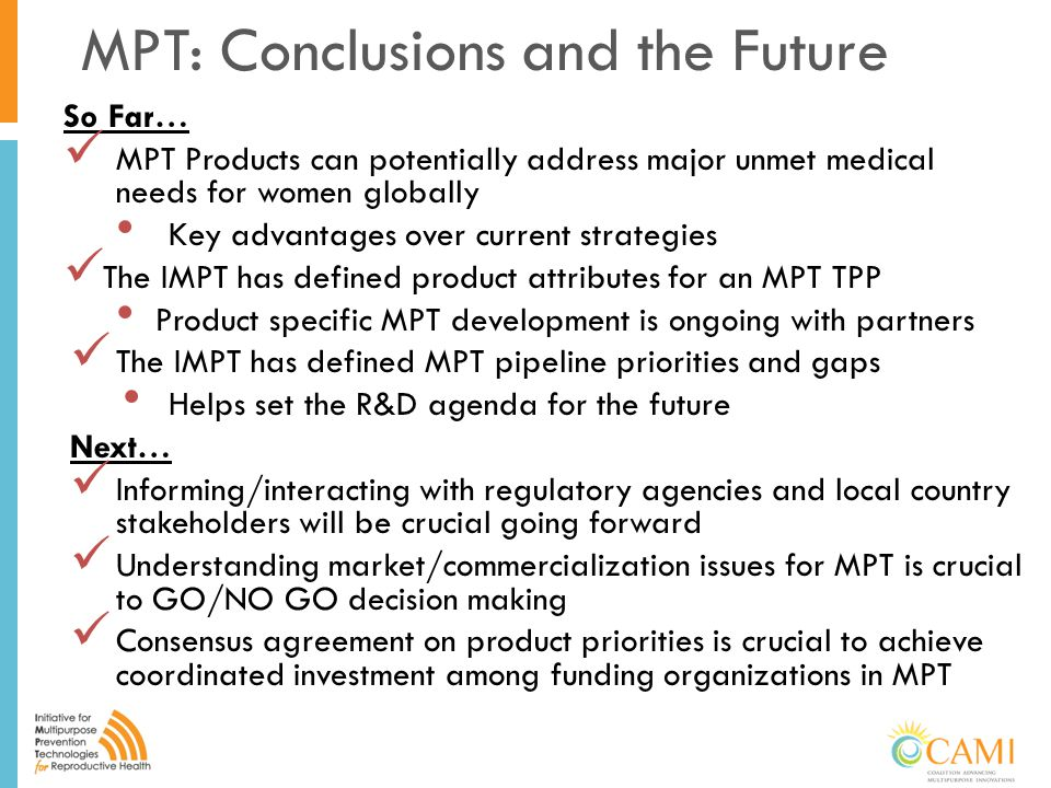 MPT: Conclusions and the Future So Far… MPT Products can potentially address major unmet medical needs for women globally Key advantages over current