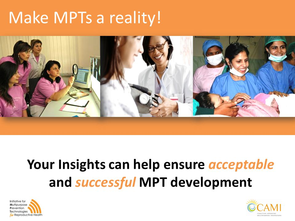 Multipurpose Vaccines for Sexual and Reproductive Health Your Insights can help ensure acceptable and successful MPT development Make MPTs a reality!