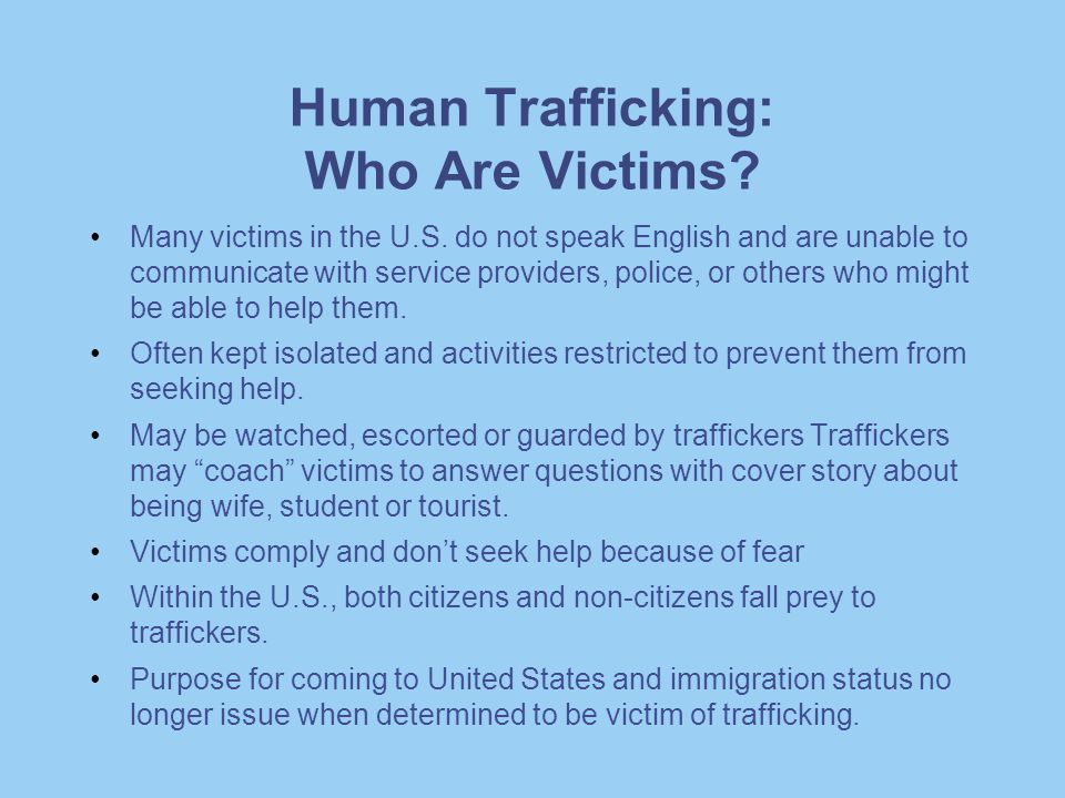 Many victims in the U.S. do not speak English and are unable to communicate with service providers, police, or others who might be able to help them.