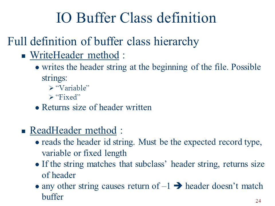 24 Full definition of buffer class hierarchy WriteHeader method : writes the header string at the beginning of the file.
