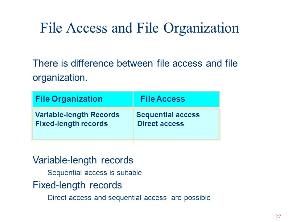 27 There is difference between file access and file organization.