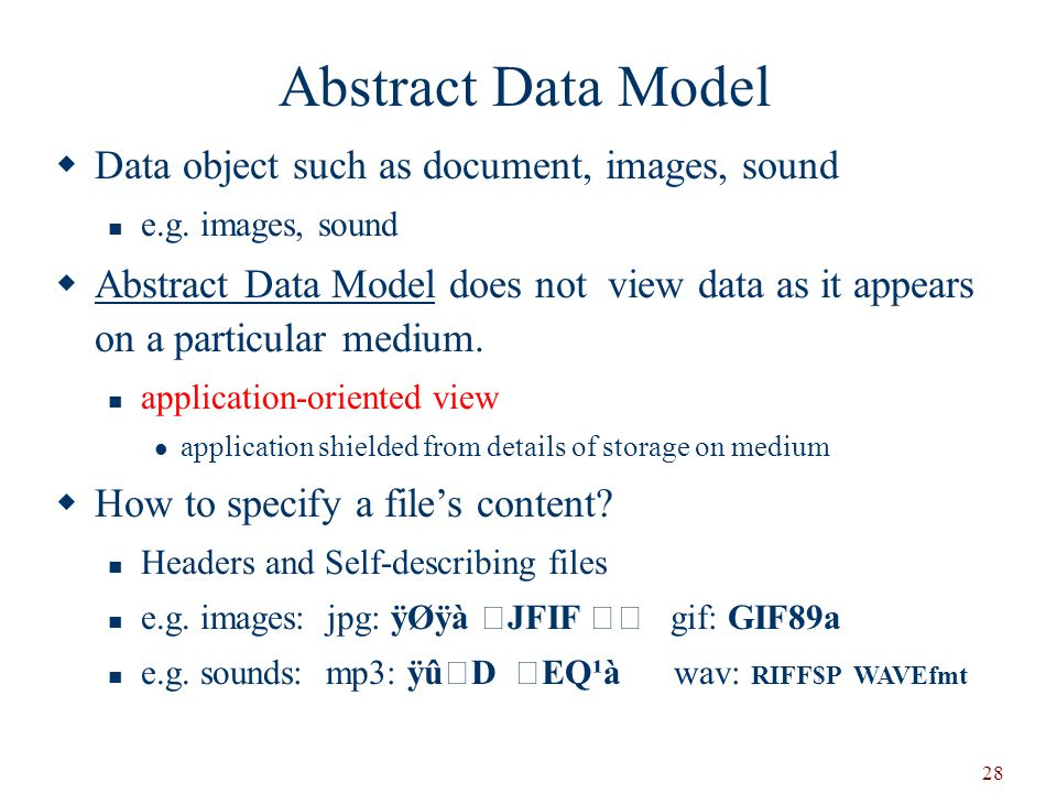 28 Abstract Data Model  Data object such as document, images, sound e.g.