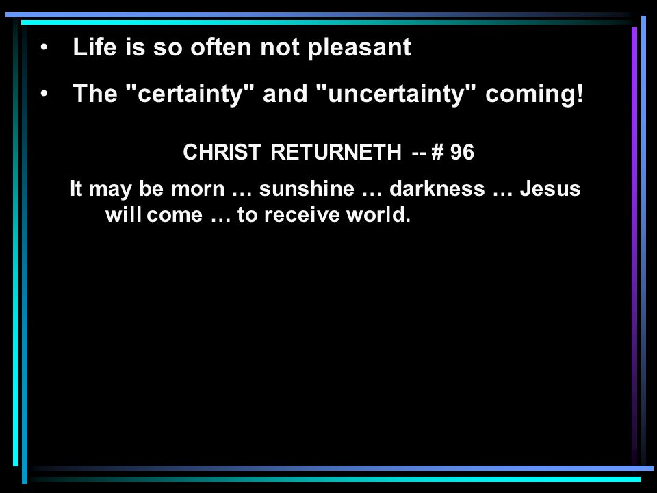 Life is so often not pleasant The certainty and uncertainty coming.