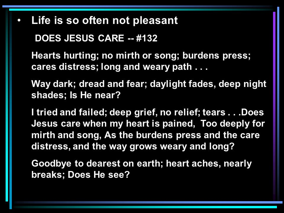 Life is so often not pleasant DOES JESUS CARE -- #132 TEMPTED AND TRIED -- # 138