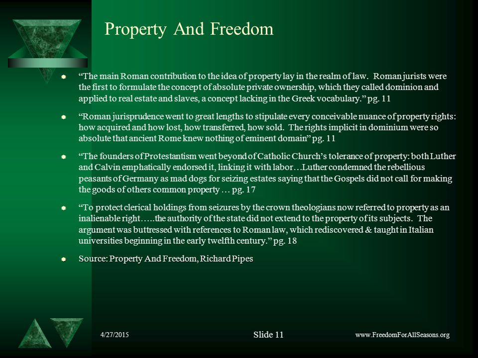 "4/27/2015 Property And Freedom  ""The main Roman contribution to the idea of property lay in the realm of law. Roman jurists were the first to formula"