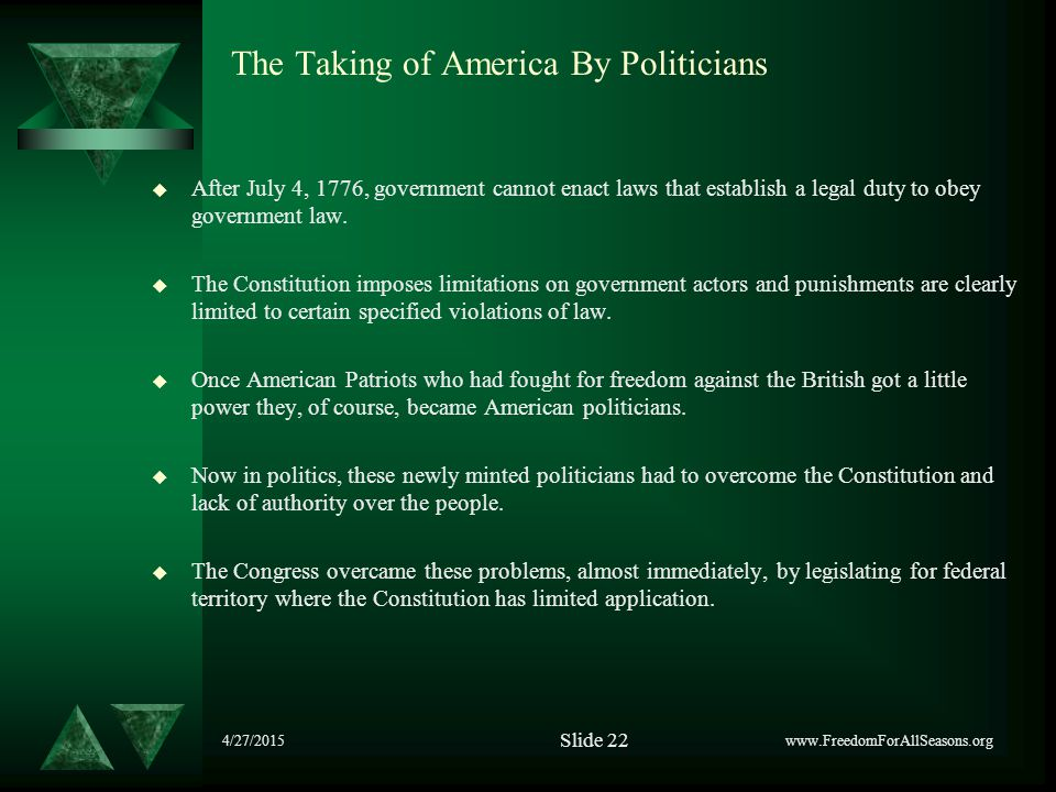 The Taking of America By Politicians  After July 4, 1776, government cannot enact laws that establish a legal duty to obey government law.