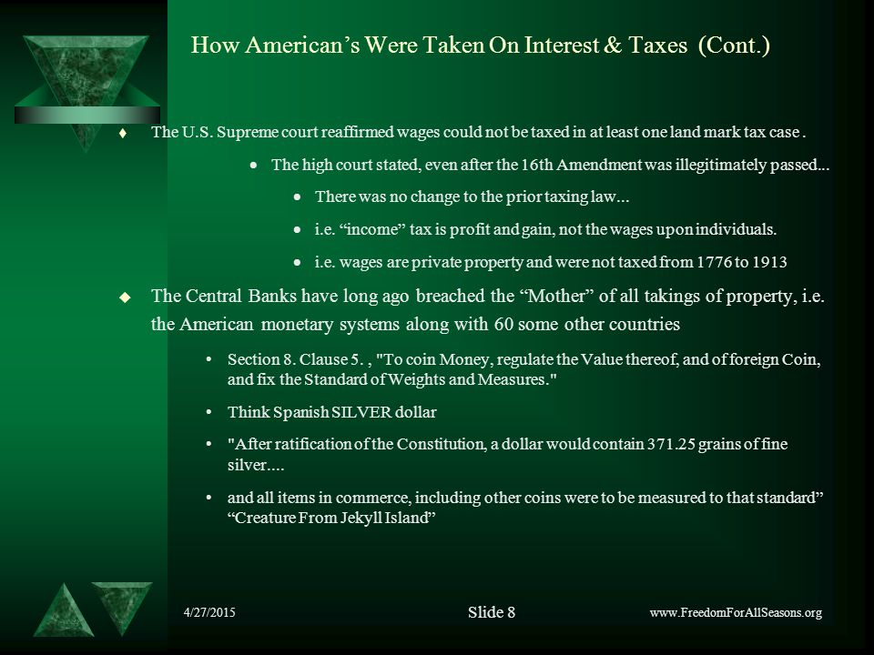 4/27/2015 How American's Were Taken On Interest & Taxes (Cont.)  The U.S. Supreme court reaffirmed wages could not be taxed in at least one land mark