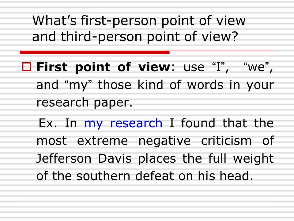  First point of view: use I , we , and my those kind of words in your research paper.