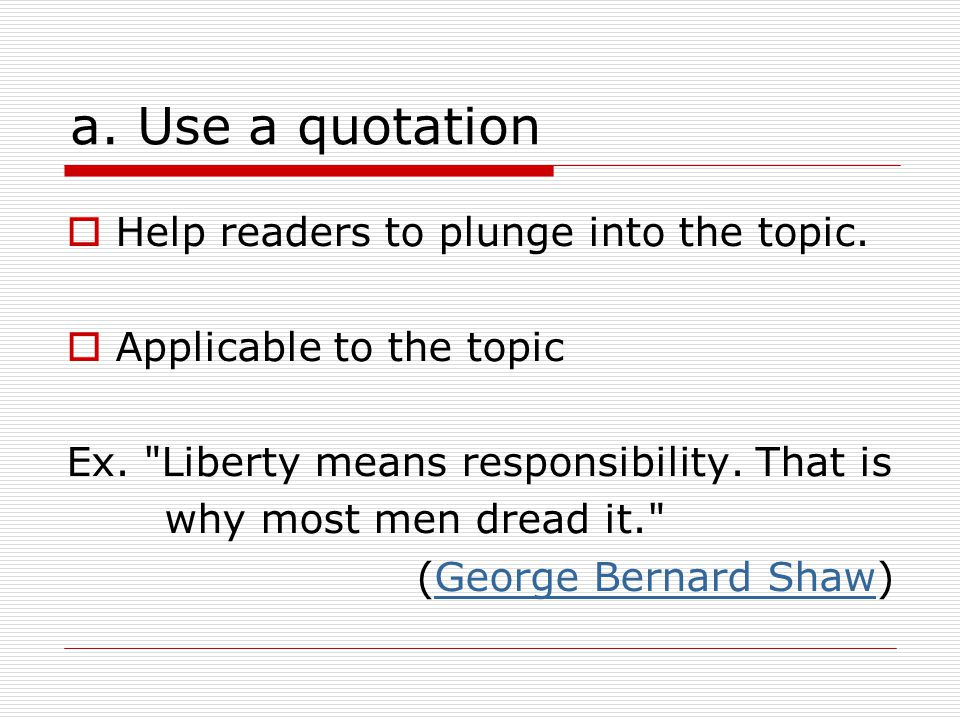 a. Use a quotation  Help readers to plunge into the topic.