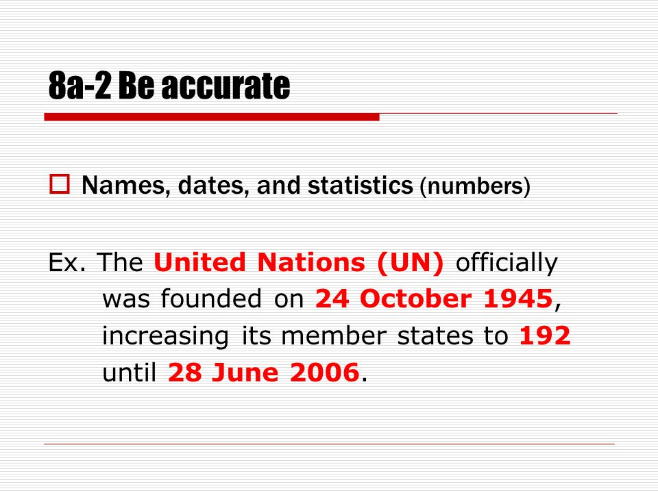 8a-2 Be accurate  Names, dates, and statistics (numbers) Ex.