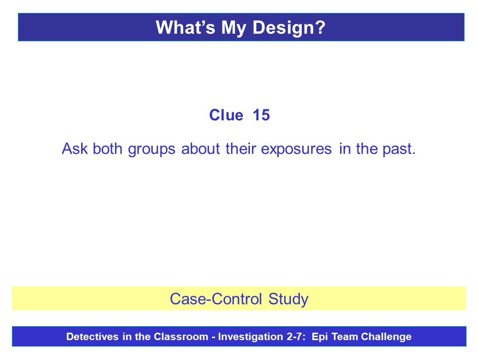 Ask both groups about their exposures in the past.