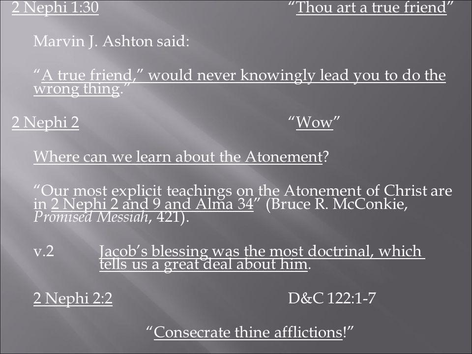 2 Nephi 1:30 Thou art a true friend Marvin J.