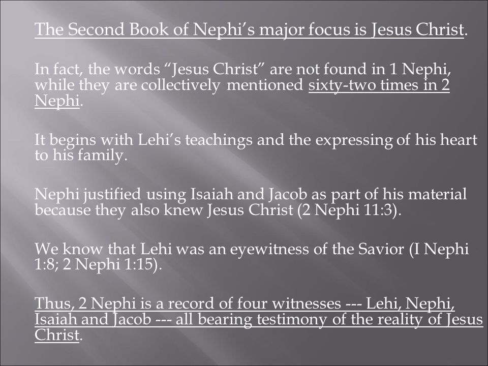 """The Second Book of Nephi's major focus is Jesus Christ. In fact, the words """"Jesus Christ"""" are not found in 1 Nephi, while they are collectively mentio"""