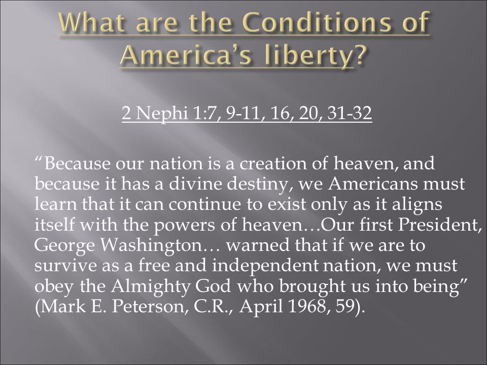 """2 Nephi 1:7, 9-11, 16, 20, 31-32 """"Because our nation is a creation of heaven, and because it has a divine destiny, we Americans must learn that it can"""