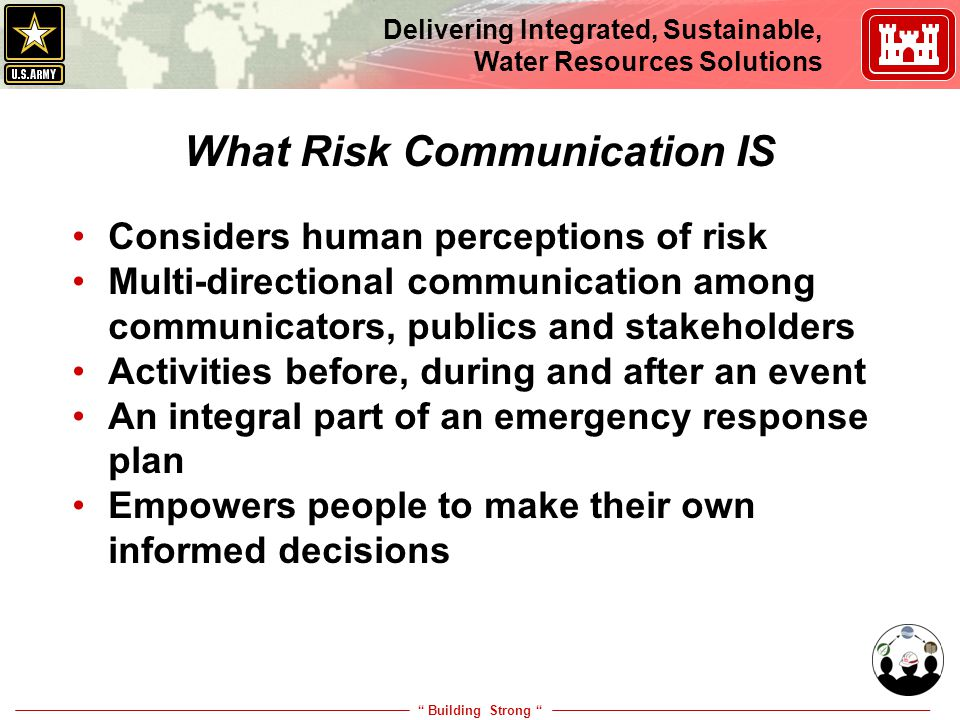 """ Building Strong "" Delivering Integrated, Sustainable, Water Resources Solutions What Risk Communication IS Considers human perceptions of risk Multi"