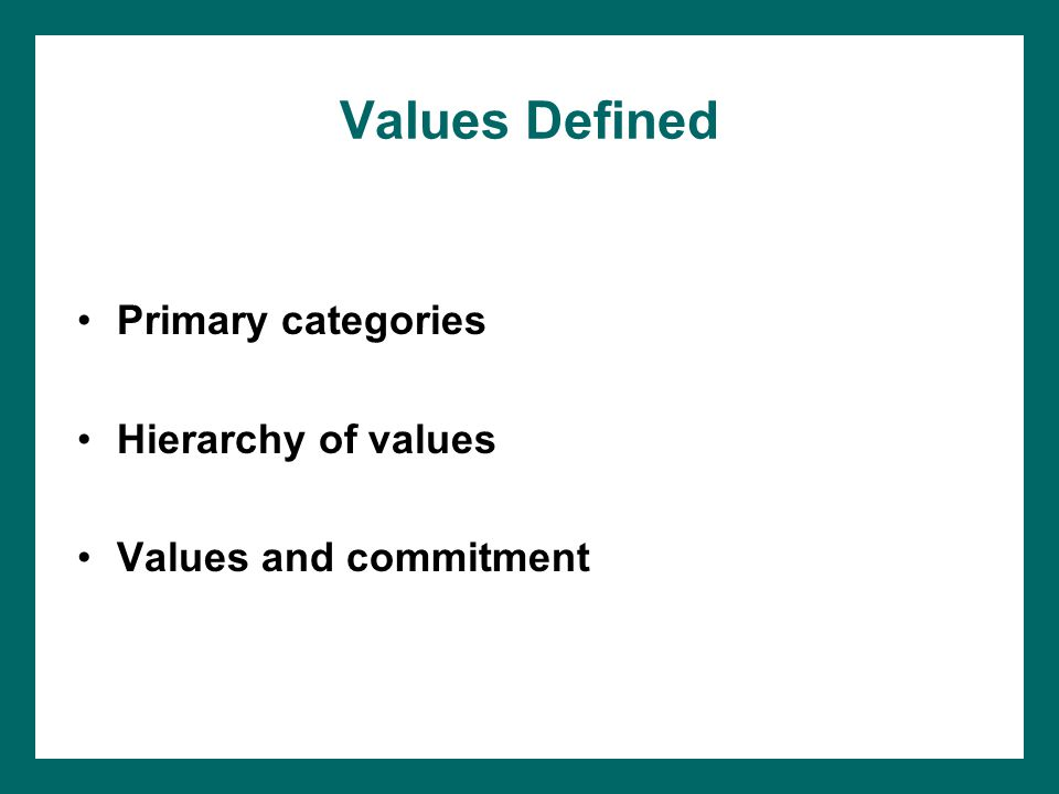 Values Defined Primary categories Hierarchy of values Values and commitment