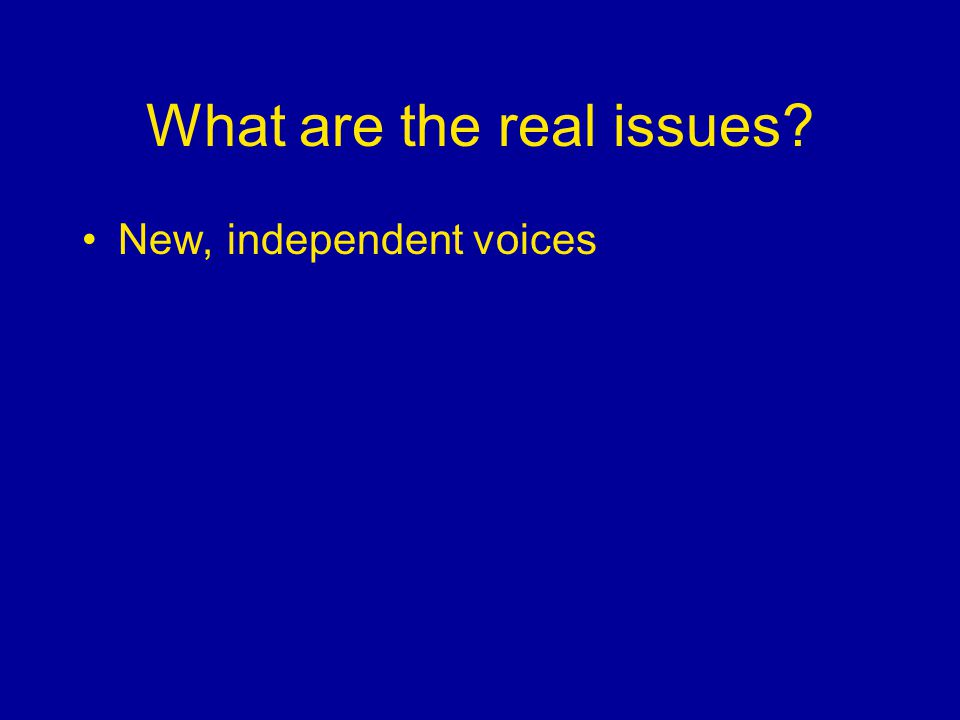 What are the real issues New, independent voices