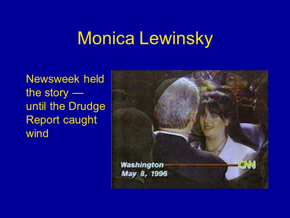 Monica Lewinsky Newsweek held the story — until the Drudge Report caught wind