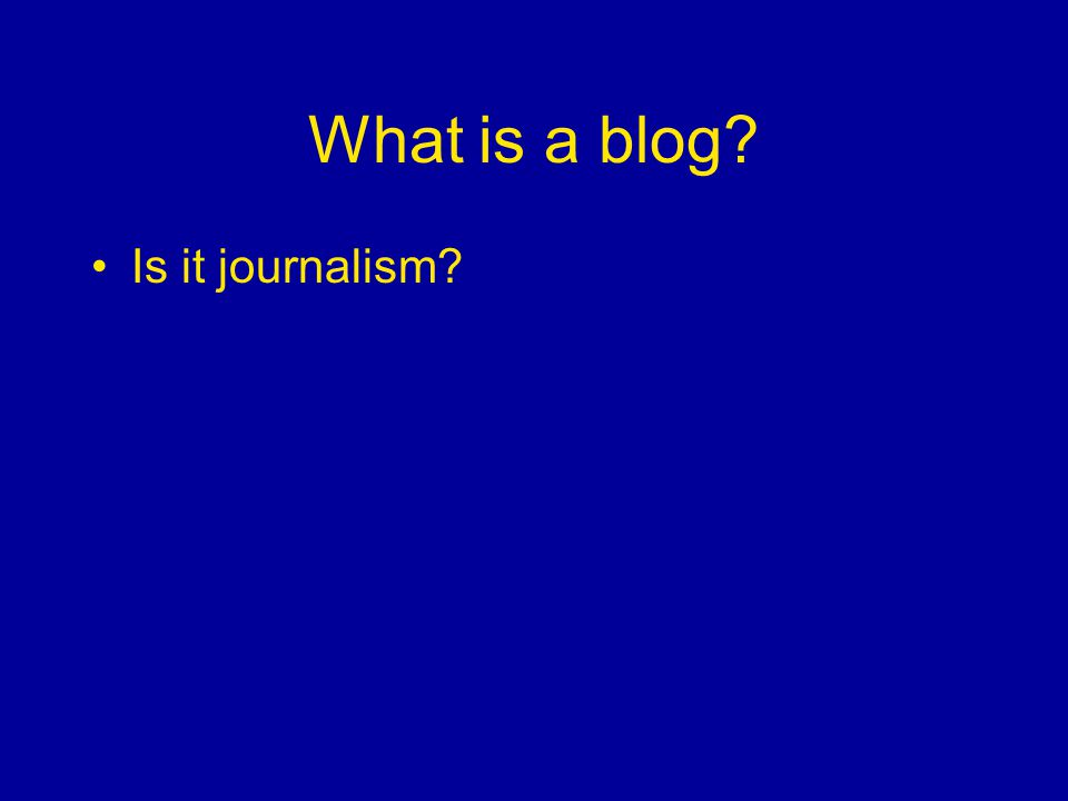 What is a blog Is it journalism