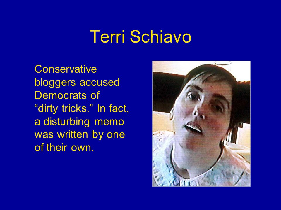 Terri Schiavo Conservative bloggers accused Democrats of dirty tricks. In fact, a disturbing memo was written by one of their own.