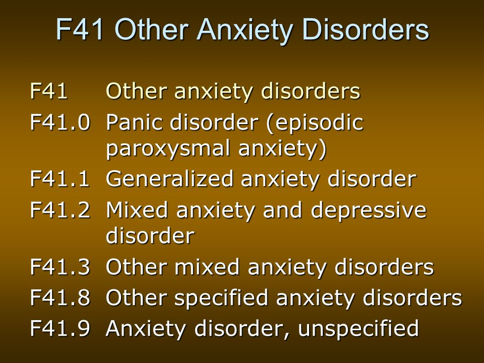 F41 Other Anxiety Disorders F41 Other anxiety disorders F41.0Panic disorder (episodic paroxysmal anxiety) F41.1Generalized anxiety disorder F41.2Mixed