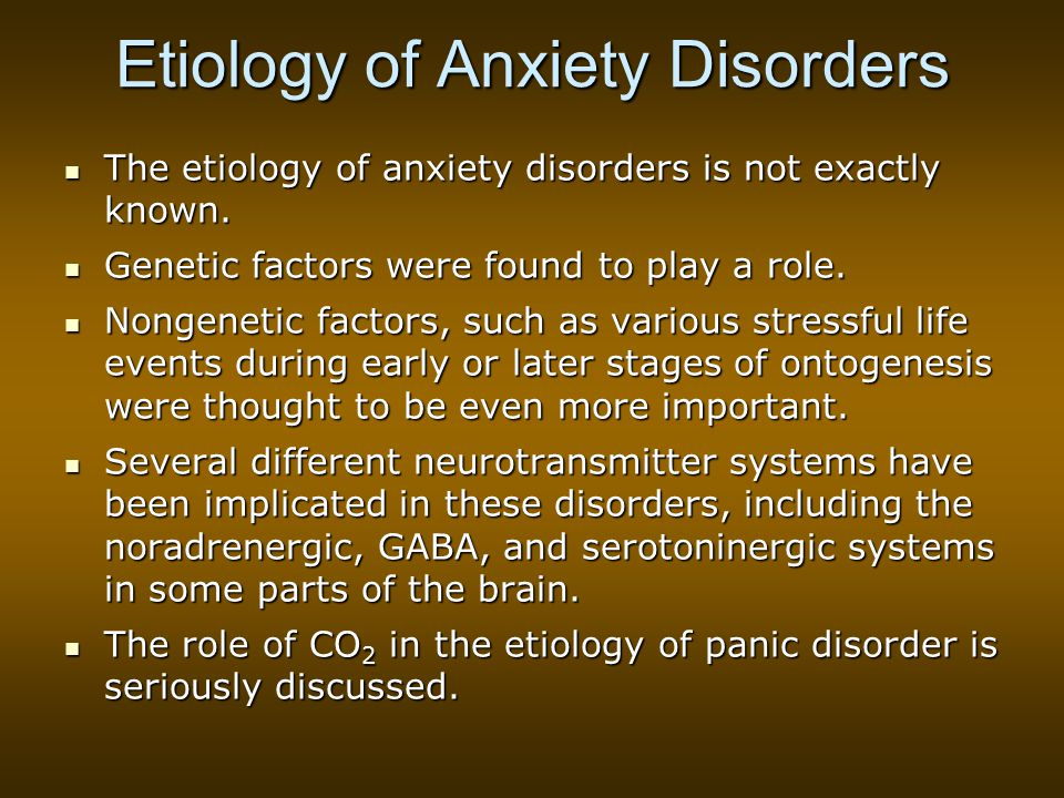 Etiology of Anxiety Disorders The etiology of anxiety disorders is not exactly known.