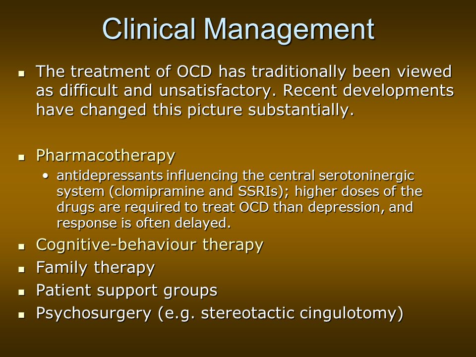 Clinical Management The treatment of OCD has traditionally been viewed as difficult and unsatisfactory.