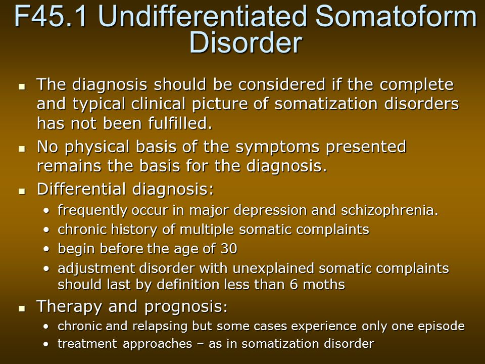 F45.1 Undifferentiated Somatoform Disorder The diagnosis should be considered if the complete and typical clinical picture of somatization disorders has not been fulfilled.