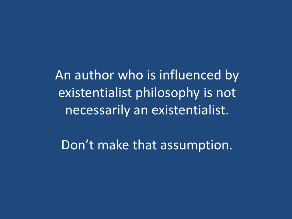 An author who is influenced by existentialist philosophy is not necessarily an existentialist.