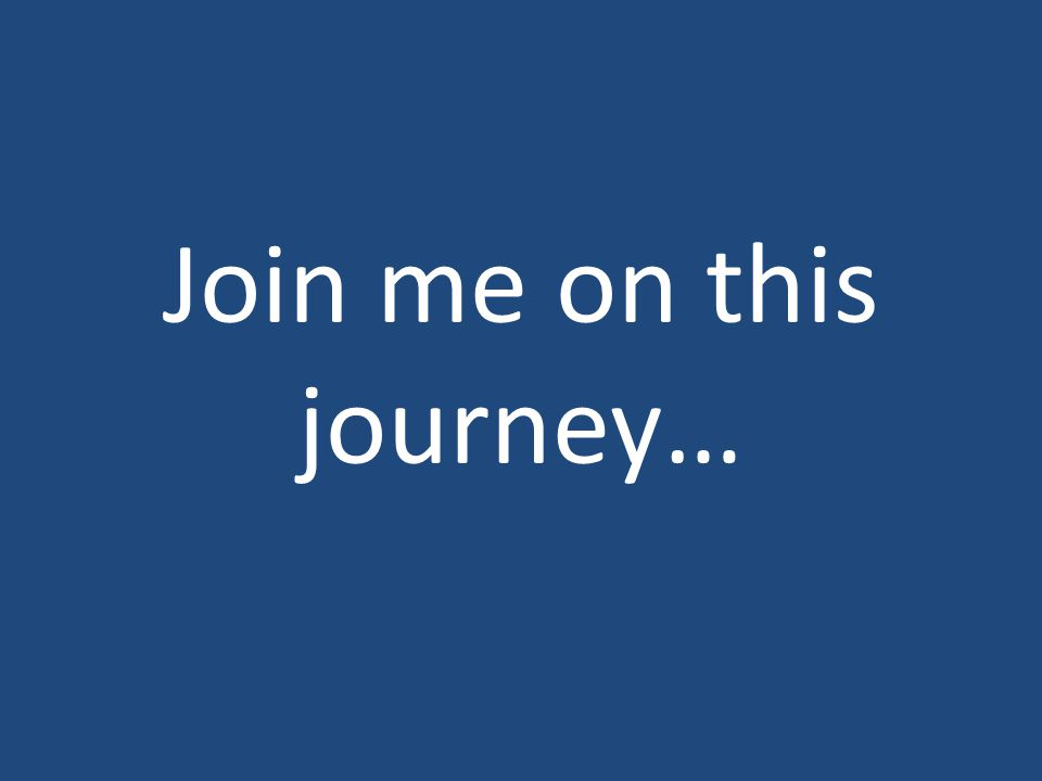 Join me on this journey…