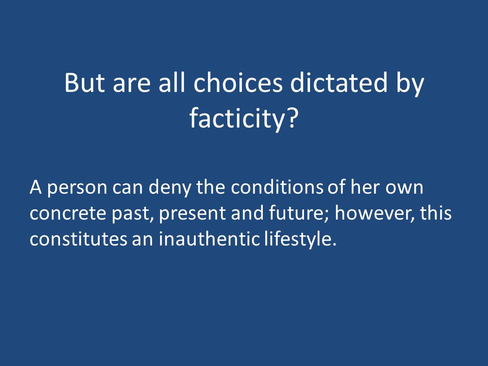 But are all choices dictated by facticity.