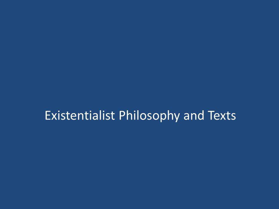 Existentialist Philosophy and Texts