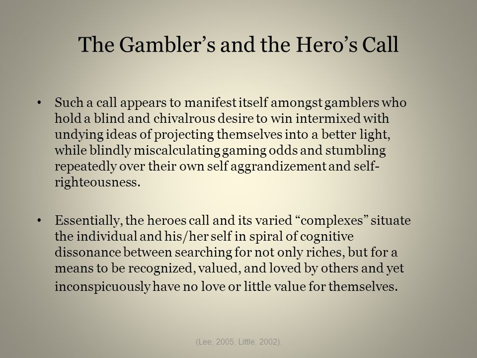 The Hero Complex and the Mythic Iconic Pathway of Problem Gambling Introduction Across cultures worldwide, stories and myths of perilous journeys have been passed down from one generation to the next and although their themes do not carry the same authority in today's societies, it is peculiar to find that some problem gambler's destinies are cast in the psychology of the heroes/heroines call. (Becker, 1973; Campbell, 1968; Rank, 1970; Sullivan & Venter, 2005).