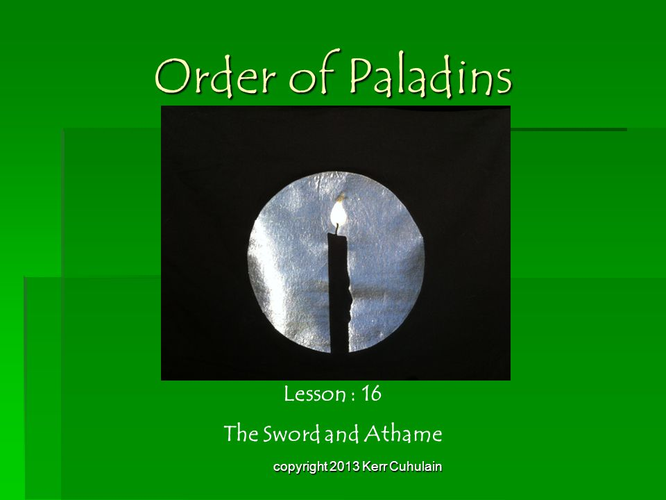 Order of Paladins Lesson : 16 The Sword and Athame copyright 2013 Kerr Cuhulain