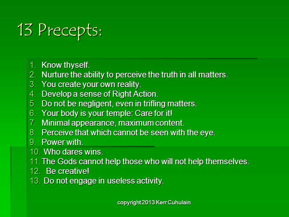 13 Precepts: 1.Know thyself. 2.Nurture the ability to perceive the truth in all matters.