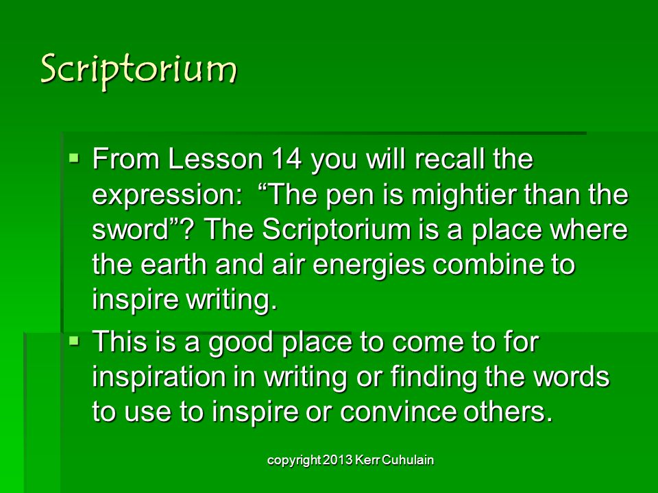 Scriptorium  From Lesson 14 you will recall the expression: The pen is mightier than the sword .