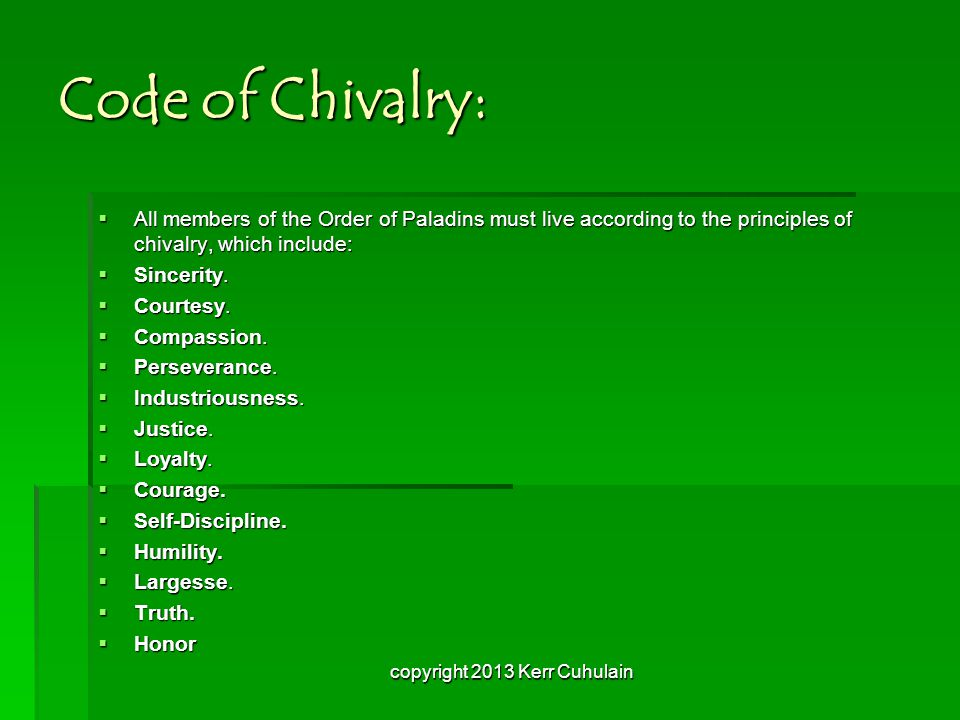 Code of Chivalry:  All members of the Order of Paladins must live according to the principles of chivalry, which include:  Sincerity.