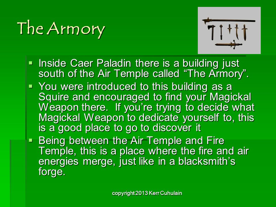 The Armory IIIInside Caer Paladin there is a building just south of the Air Temple called The Armory .
