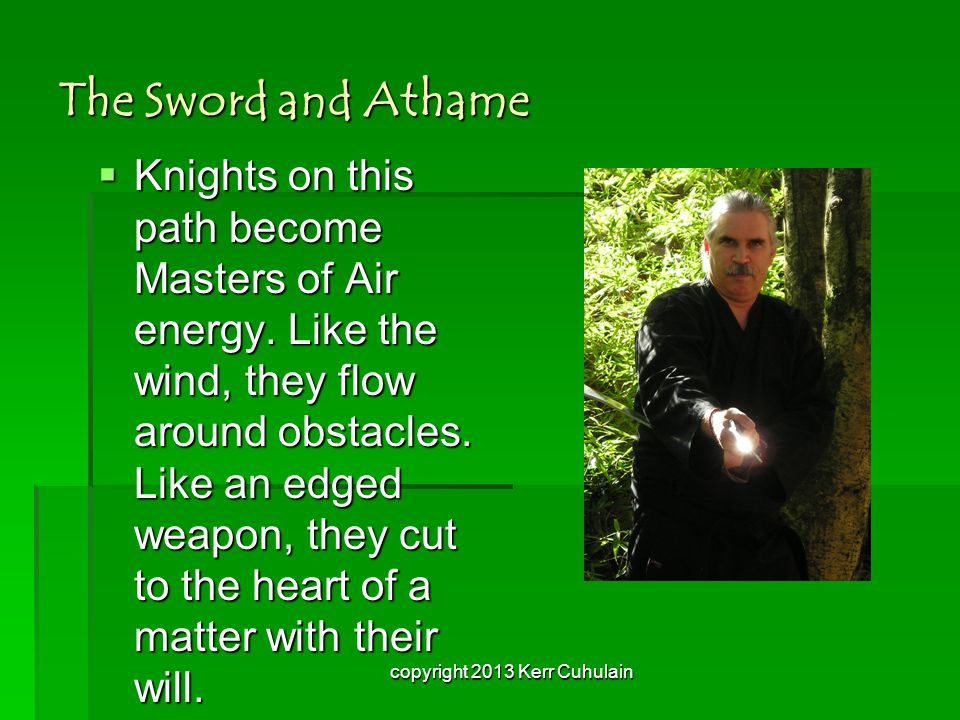 The Sword and Athame  Knights on this path become Masters of Air energy.