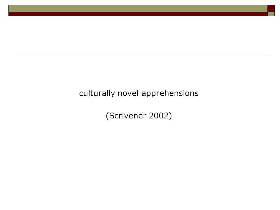 culturally novel apprehensions (Scrivener 2002)