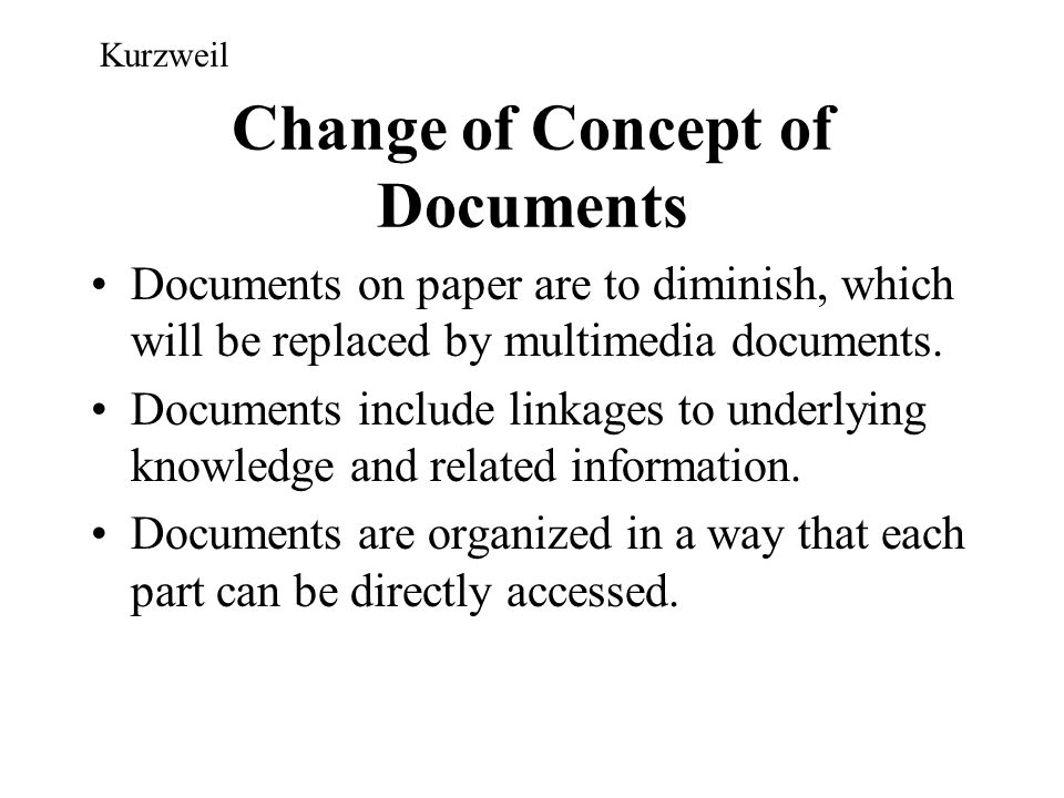 Change of Concept of Documents Documents on paper are to diminish, which will be replaced by multimedia documents. Documents include linkages to under