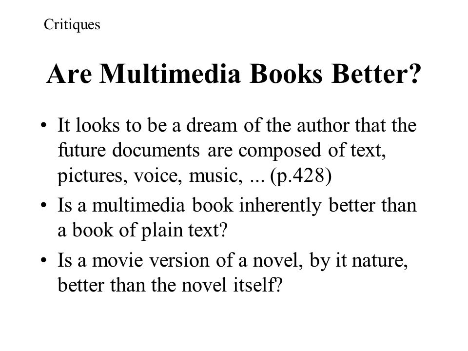 Are Multimedia Books Better? It looks to be a dream of the author that the future documents are composed of text, pictures, voice, music,... (p.428) I