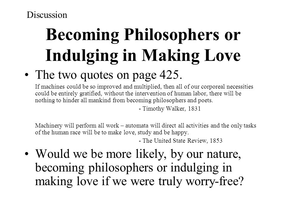 Becoming Philosophers or Indulging in Making Love The two quotes on page 425. If machines could be so improved and multiplied, then all of our corpore