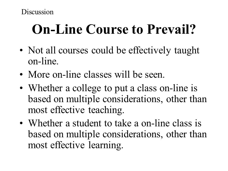 On-Line Course to Prevail? Not all courses could be effectively taught on-line. More on-line classes will be seen. Whether a college to put a class on