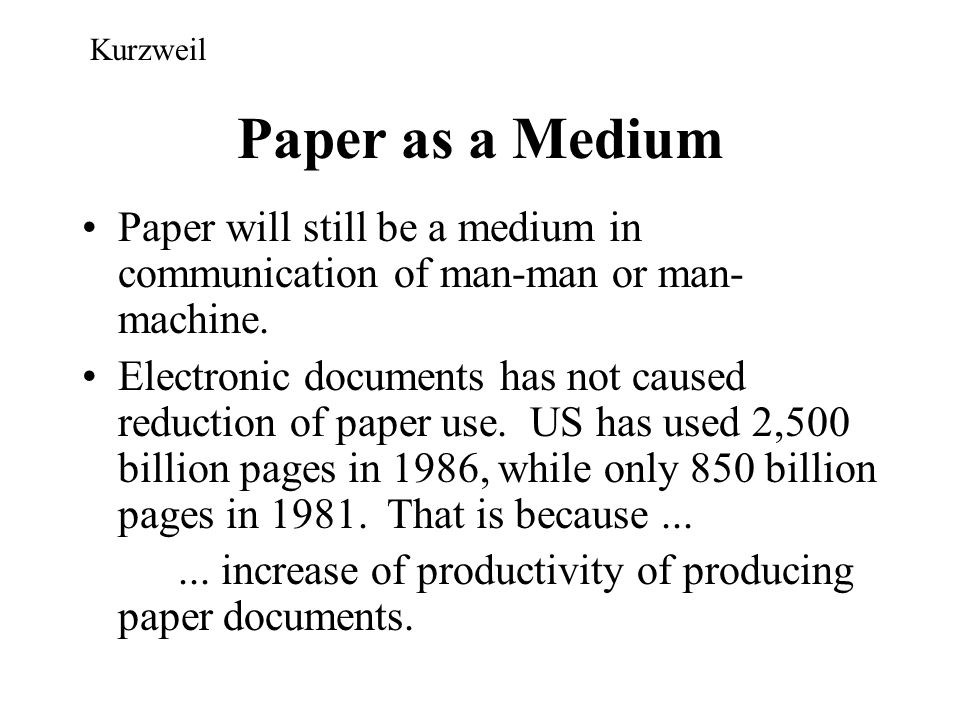 Paper as a Medium Paper will still be a medium in communication of man-man or man- machine. Electronic documents has not caused reduction of paper use