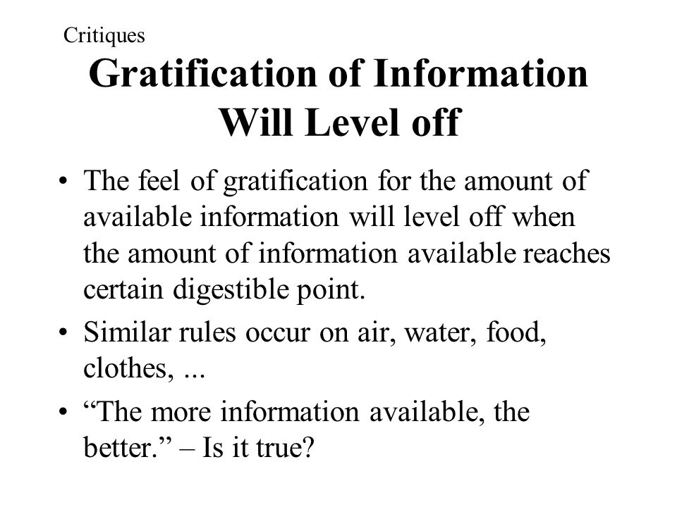 Gratification of Information Will Level off The feel of gratification for the amount of available information will level off when the amount of inform